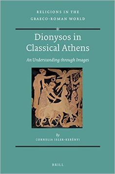 Dionysos in classical Athens : an understanding through images / by Cornelia Isler-Kerényi ; translated by Anna Beerens Publicación Leiden ; Boston : Brill, cop. 2015