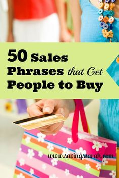 """They beckon to you. """"Come shop now. Fantastic, can't miss, treasures are waiting for you."""" Be sure and check out these 50 sales phrases that get people to buy."""