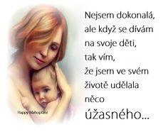 Nejsem dokonalá, ale když se dívám na svoje děti, tak ví, že jsem ve svém životě udělala něco  ú ž a s n é h o ...