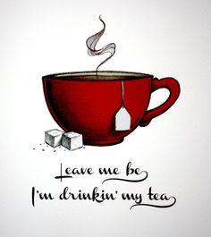 Déjame tranquila. Estoy bebiéndome mi té.  Also check out my website www.dailysurprises.co.uk