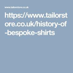 https://www.tailorstore.co.uk/history-of-bespoke-shirts