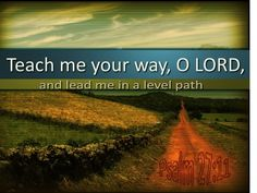 Psalm Teach me your way, O Lord, and lead me on a level path because of my enemies. Psalm 27, Doers Of The Word, Word Of God, Sola Scriptura, Christian Wallpaper, Soul Healing, Daily Scripture, Life Is A Journey, Jesus Is Lord