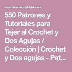 550 Patrones y Tutoriales para Tejer al Crochet y Dos Agujas / Colección | Crochet y Dos agujas - Patrones de tejido