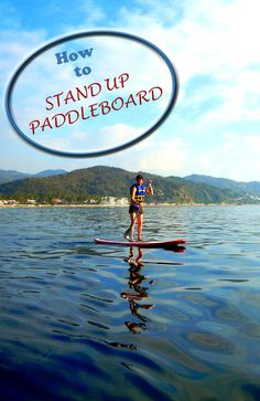 Stand Up Paddleboarding - Tips for the beginner with photos