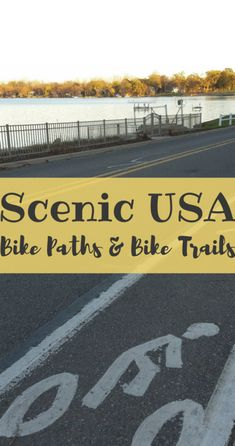 Scenic bike paths and bike trails in the U.S. - Here is a list of cycling ideas for the US, with recommended bike routes for each of the 50 states that will provide you with a scenic bike ride. There are just so many places to choose from that would make a memorable cycling vacation and cycling destination!