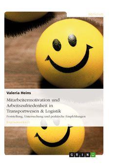 Mitarbeitermotivation und Arbeitszufriedenheit in Transportwesen & Logistik. GRIN http://grin.to/JFx3O Amazon http://grin.to/DwtUD