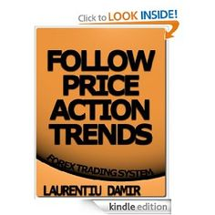 Trade the Price Action - Forex Trading System (Kindle Edition)By Laurentiu Damir. Trade the Price Forex Trading Tips, Learn Forex Trading, Forex Trading System, Forex Trading Strategies, Financial News, Financial Markets, Financial Planning, Day Trading, Stock Market