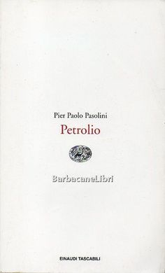 Pier Paolo Pasolini, Petrolio, Einaudi http://www.barbacanelibri.it/pasolini-petrolio