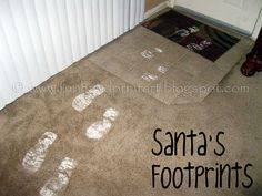 Santa's Footprints for Christmas!   How to make Santa Footprints:  Use one work boot, wet/spray the bottom of the boot with water, place/dip boot bottom onto a plate of baking soda (use baking soda....it's good for your carpet), and make tracks anywhere you want!!! (p.s. The kids never figure out that Santa has two left/right feet!)  Easy clean up with vacuum!