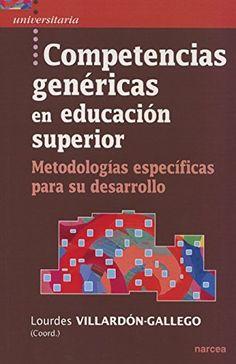 Competencias genéricas en educación superior : Metodologías      específicas para su desarrollo / Lourdes Villardón-Gallego      (coord.).-- Madrid : Narcea, D.L. 2015. http://absysnetweb.bbtk.ull.es/cgi-bin/abnetopac01?TITN=516336