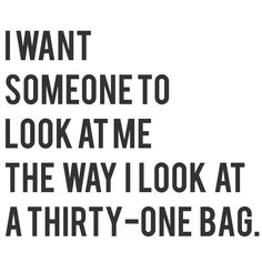 I really do wish someone looked at me the way I look at a Thirty-One bag. #sopretty #ilovemybaglady