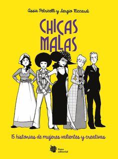 Chicas malas: 15 historias de mujeres valientes y creativas. Autora: ASSIA PETRICELLI Albúm ilustrado.