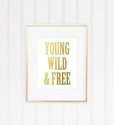 Young Wild And Free Print, Faux Gold Foil Print, Inspirational Quote, Typographic Print, Motivational Print, Gold Quote Print, Girly Art