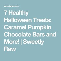 7 Healthy Halloween Treats: Caramel Pumpkin Chocolate Bars and More! | Sweetly Raw