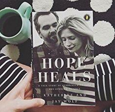 Hope Heals: A True Story of Overwhelming Loss and an Overcoming Love: Katherine Wolf, Jay Wolf, Joni Eareckson Tada: 0025986344542: Amazon.com: Books