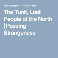 The Tunit, Lost People of the North Lost People, I Passed, First Nations