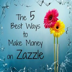 The 5 Best Ways to Make Money on Zazzle - this is such a great way to make extra money...totally fun and easy!