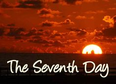 The Seventh Day - Friday Sunset to Saturday Sunset