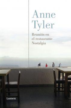 """""""Reunión en el restaurante Nostalgia"""".   Anne Tyler. Lumen, 2012 [Novela] Alrededor de una mesa, y ahondando en las emociones de una familia, Anne Tyler ha construido un mundo donde cada lector encontrará su propia historia."""