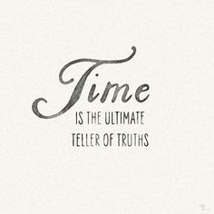 Time reveals everything. Tick-tock.