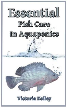 Kindle Store: Essential Fish Care In Aquaponics.  So important or no garden!