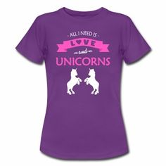 All I need is love and UNICORNS - Frauen T-Shirt