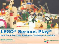 LEGO® Serious Play®. How To Solve Your Business Challenges Playfully