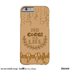 we are welsh corgi leaf handle barely there iPhone 6 case