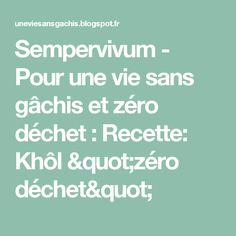 """Sempervivum - Pour une vie sans gâchis et zéro déchet : Recette: Khôl """"zéro déchet"""""""