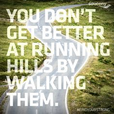 you don't get better at running hills by walking them {saucony}