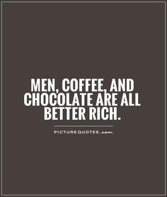 Men, coffee, and chocolate are all better rich Picture Quote #1