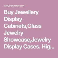Buy Jewellery Display Cabinets,Glass Jewelry Showcase,Jewelry Display Cases. High quality, unbeatable prices! Custom made to buy on www.jovafurniture.com.