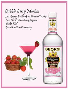 Bubble Berry Martini:  3 oz.  Georgi Bubble Gum Flavored Vodka/ 2oz  Llord's Strawberry Liqueur/Shake Well/ Garnish with a Strawberry
