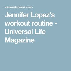 Jennifer Lopez's workout routine - Universal Life Magazine