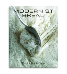 Reflexionando sobre la masa madre – Dieta para glotones Modernist Bread, Blog, Wolverines, Bread Baskets, 2 Ingredients, Diets, Homemade, Cooking