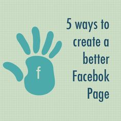 Follow these 5 tips for creating a better Facebook Page.
