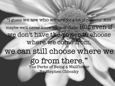 Even if we don't have the power to choose where we come from, we can still choose where we go from here.