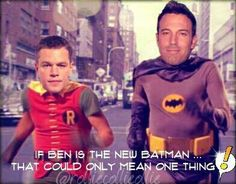 If Ben Affleck is the new Batman that could only mean one thing...haha!