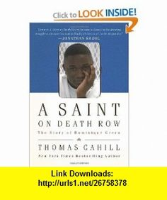 A Saint on Death Row The Story of Dominique Green (9780385520195) Thomas Cahill , ISBN-10: 0385520190  , ISBN-13: 978-0385520195 ,  , tutorials , pdf , ebook , torrent , downloads , rapidshare , filesonic , hotfile , megaupload , fileserve