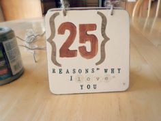 DIY Gift for Him: (25) Reasons Why I Love You - number for birthday age or years you've been together