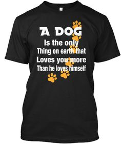 A Dog Loves You More - A DOG Is the only Thing on earth that Loves you more Than he loves himself Products from SURAMA FASHION | Teespring