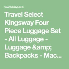 Travel Select Kingsway Four Piece Luggage Set - All Luggage - Luggage & Backpacks - Macy's