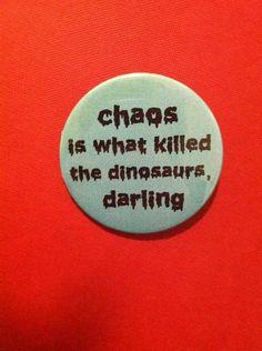 Chaos Killed the Dinosaurs Darling