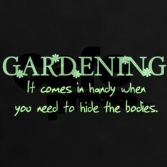 ;) Hee Hee Hee  I probably should have put this under a board titled useful and creative ideas! :) #GardenQuotes