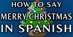 MERRY CHRISTMAS IN SPANISH Christmas is certainly an occasion that almost all of us wait for. We keep on waiting all throughout the year just...