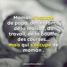 #Maman s'occupe de #papa, des enfants de la #maison du travail de la nourriture des #courses mais qui s'occupe de maman !