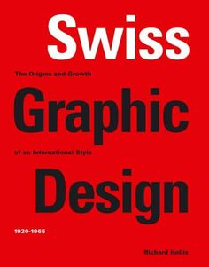 Swiss Graphic Design: The Origins and Growth of an International Style, 1920-1965 by Richard Hollis http://www.amazon.com/dp/0300106769/ref=cm_sw_r_pi_dp_O3M4tb19SXZ9E