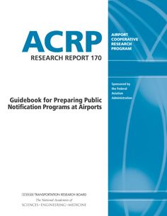 Guidebook for Preparing Public Notification Programs at Airports  Final Book Now Available  TRB's Airport Cooperative Research Prorgram (ACRP) Research Report 170: Guidebook for Preparing Public Notification Programs at Airports offers standards and practices to help airport industry practitioners develop and implement effective programs for delivering both routine notifications as well as incident and emergency-related notifications. The guidance provides readers with the ability to…