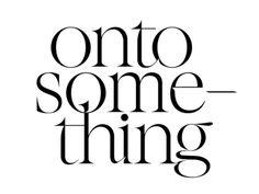 Onto Something