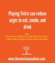 Playing Tetris can reduce urges to eat, smoke, and drink.